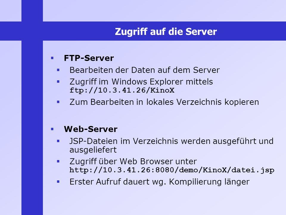 Zugriff auf die Server FTP-Server Bearbeiten der Daten auf dem Server Zugriff im Windows Explorer mittels ftp://10.3.41.26/KinoX Zum Bearbeiten in lok