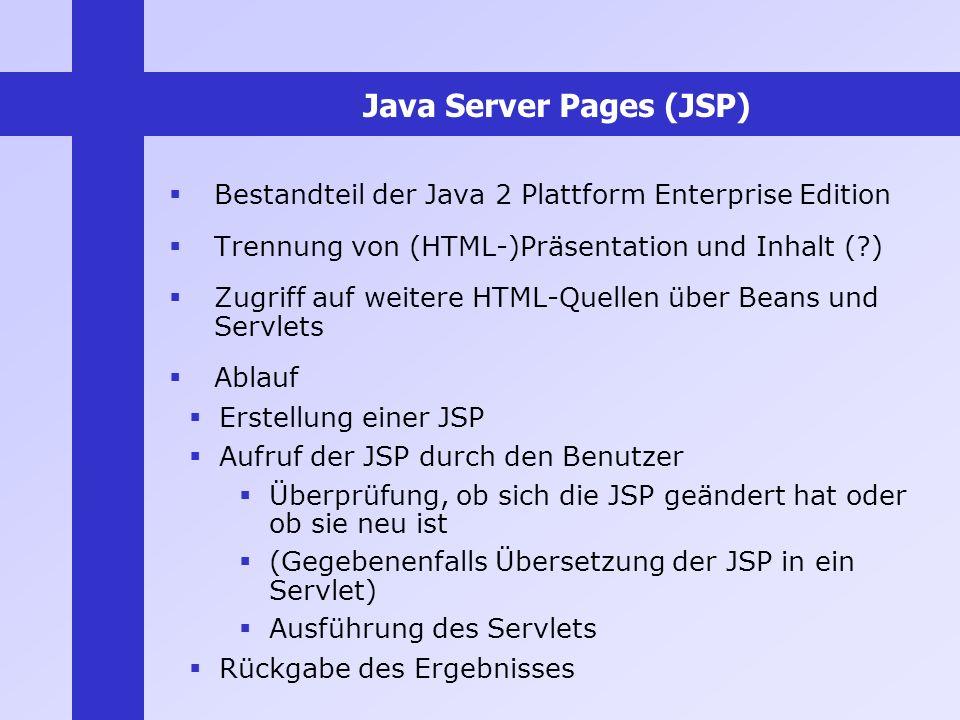 Java Server Pages (JSP) Bestandteil der Java 2 Plattform Enterprise Edition Trennung von (HTML-)Präsentation und Inhalt (?) Zugriff auf weitere HTML-Q