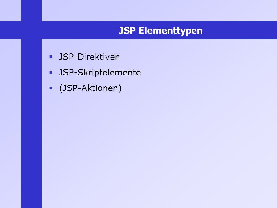 JSP Elementtypen JSP-Direktiven JSP-Skriptelemente (JSP-Aktionen)