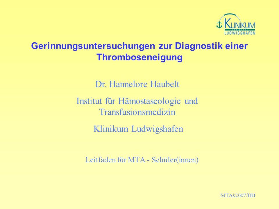 MTAs2007/HH Gerinnungsuntersuchungen zur Diagnostik einer Thromboseneigung Leitfaden für MTA - Schüler(innen) Dr. Hannelore Haubelt Institut für Hämos