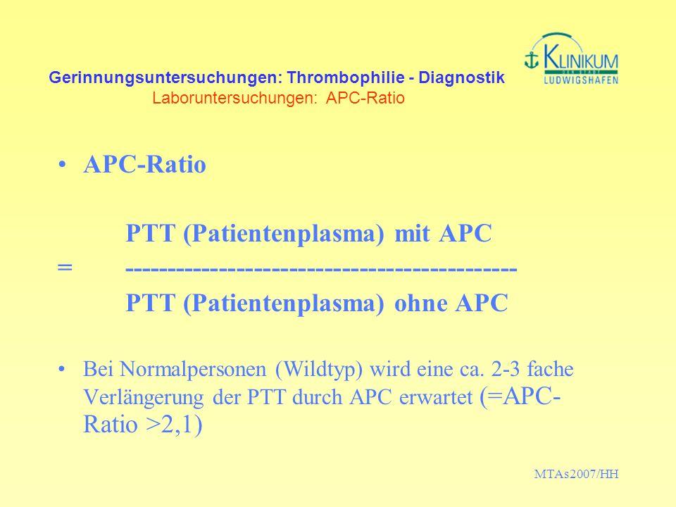 MTAs2007/HH Gerinnungsuntersuchungen: Thrombophilie - Diagnostik Laboruntersuchungen: APC-Ratio APC-Ratio PTT (Patientenplasma) mit APC = ------------