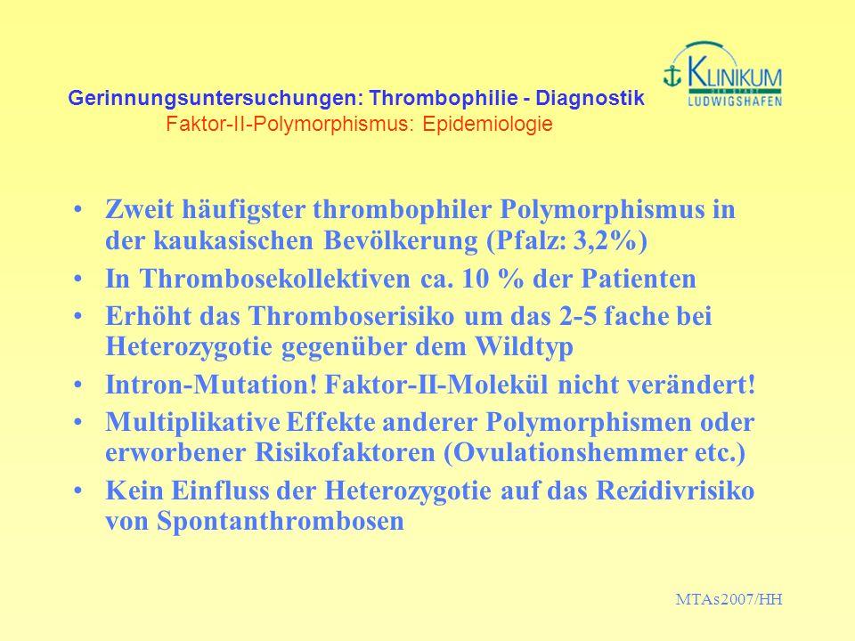 MTAs2007/HH Gerinnungsuntersuchungen: Thrombophilie - Diagnostik Faktor-II-Polymorphismus: Epidemiologie Zweit häufigster thrombophiler Polymorphismus