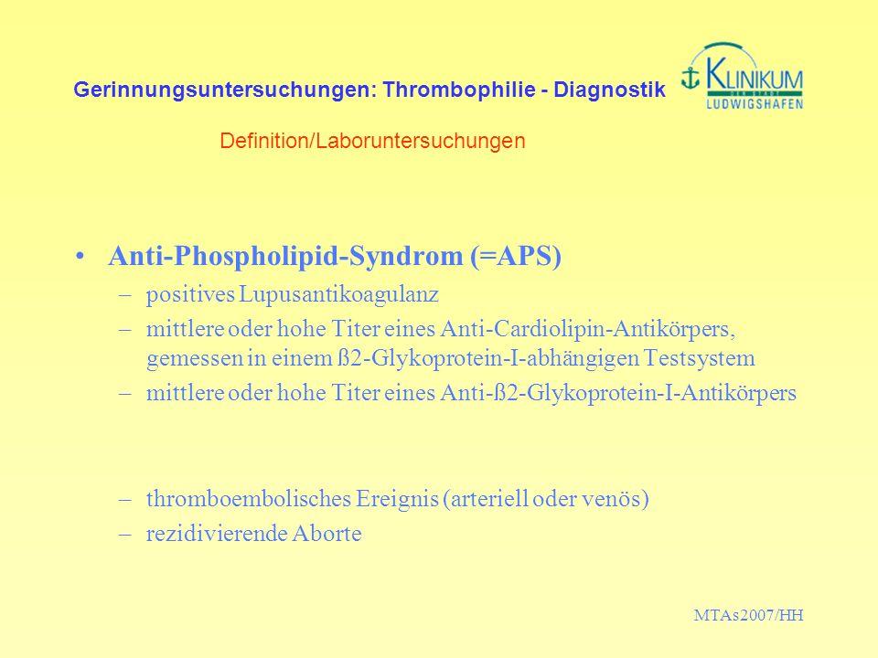 MTAs2007/HH Gerinnungsuntersuchungen: Thrombophilie - Diagnostik Definition/Laboruntersuchungen Anti-Phospholipid-Syndrom (=APS) –positives Lupusantik