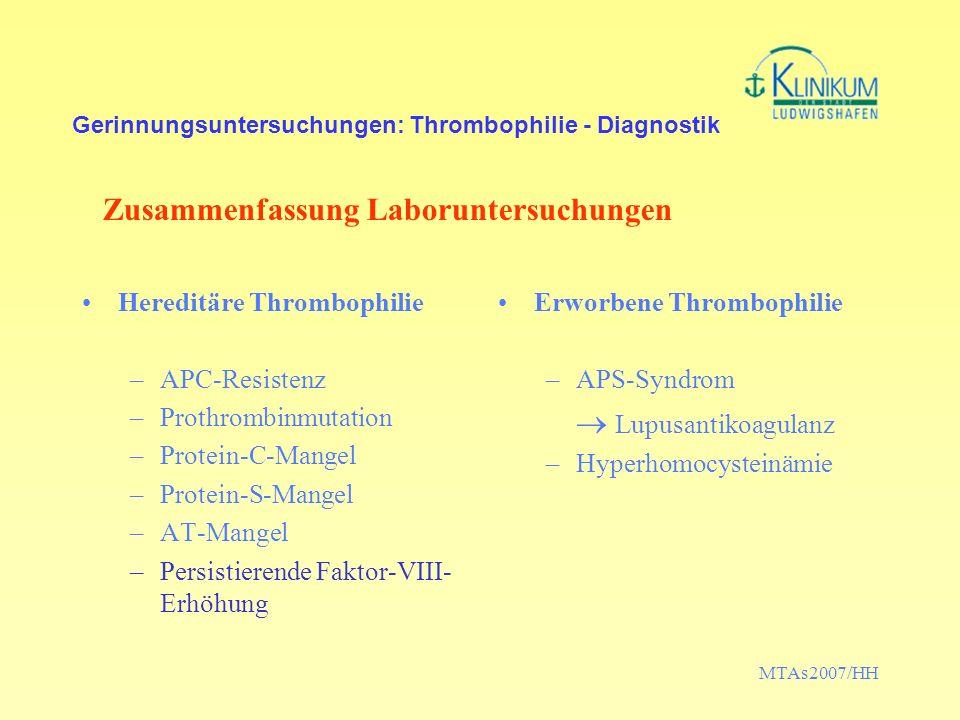 MTAs2007/HH Gerinnungsuntersuchungen: Thrombophilie - Diagnostik Hereditäre Thrombophilie –APC-Resistenz –Prothrombinmutation –Protein-C-Mangel –Prote