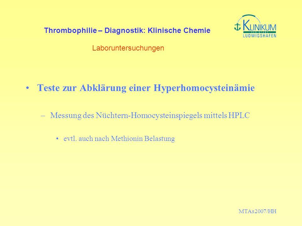 MTAs2007/HH Thrombophilie – Diagnostik: Klinische Chemie Laboruntersuchungen Teste zur Abklärung einer Hyperhomocysteinämie –Messung des Nüchtern-Homo