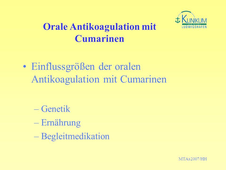 MTAs2007/HH Einflussgrößen der oralen Antikoagulation mit Cumarinen –Genetik –Ernährung –Begleitmedikation Orale Antikoagulation mit Cumarinen