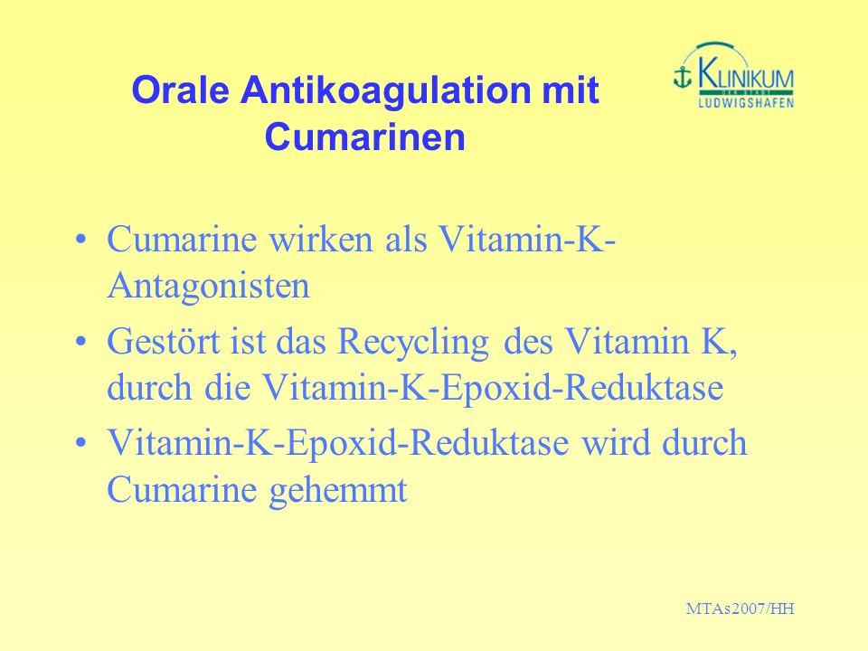 MTAs2007/HH Orale Antikoagulation mit Cumarinen Cumarine wirken als Vitamin-K- Antagonisten Gestört ist das Recycling des Vitamin K, durch die Vitamin