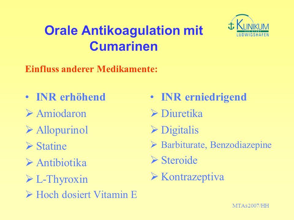 MTAs2007/HH Orale Antikoagulation mit Cumarinen INR erhöhend Amiodaron Allopurinol Statine Antibiotika L-Thyroxin Hoch dosiert Vitamin E INR erniedrig