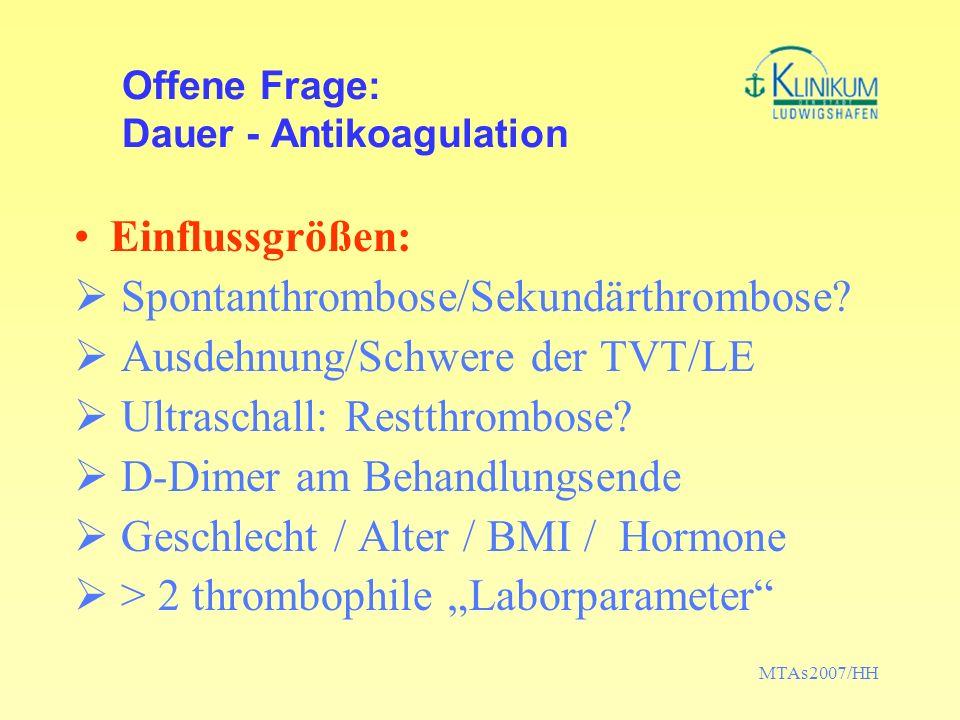 MTAs2007/HH Offene Frage: Dauer - Antikoagulation Einflussgrößen: Spontanthrombose/Sekundärthrombose? Ausdehnung/Schwere der TVT/LE Ultraschall: Restt