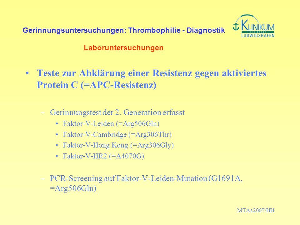 MTAs2007/HH Gerinnungsuntersuchungen: Thrombophilie - Diagnostik Laboruntersuchungen Teste zur Abklärung eines Antithrombin-Mangels –Messung der Heparinkofaktor-Aktivität in einem chromogenen Assay als Anti-Xa-Aktivität oder Antithrombin-Aktivität (Cave Therapie mit direkten Thrombininhibitoren!)