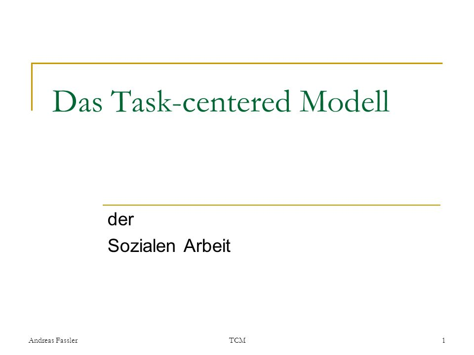 Andreas FasslerTCM1 Das Task-centered Modell der Sozialen Arbeit