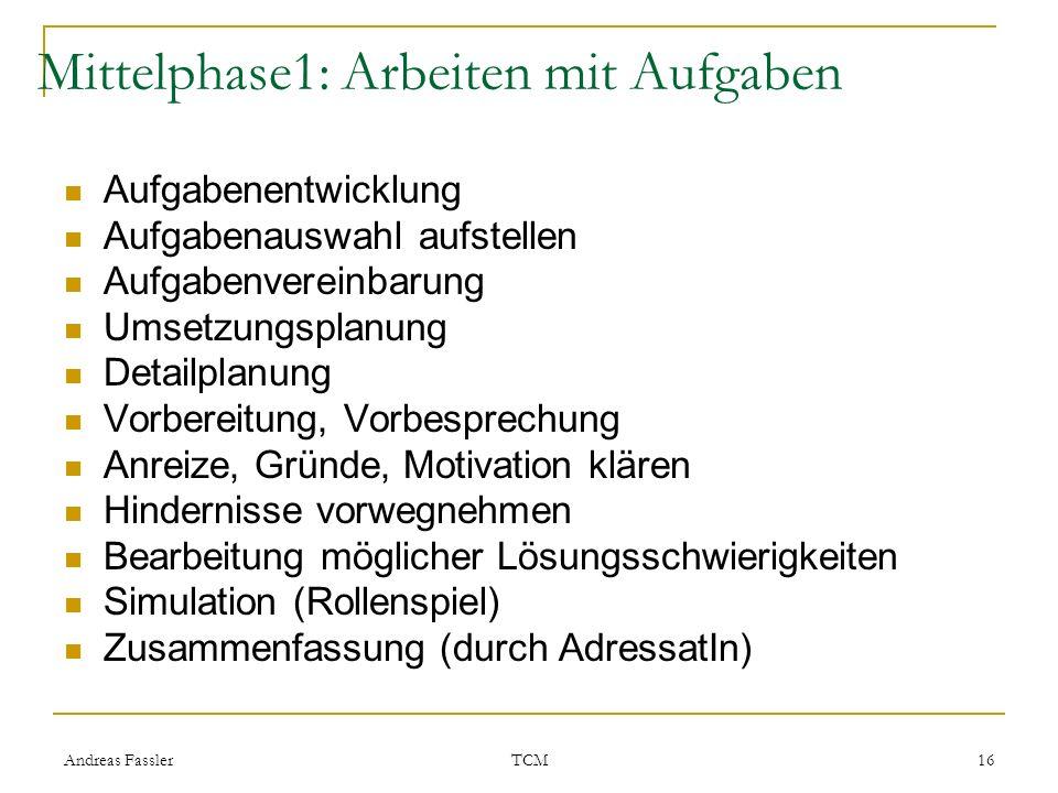 Andreas Fassler TCM 16 Mittelphase1: Arbeiten mit Aufgaben Aufgabenentwicklung Aufgabenauswahl aufstellen Aufgabenvereinbarung Umsetzungsplanung Detai