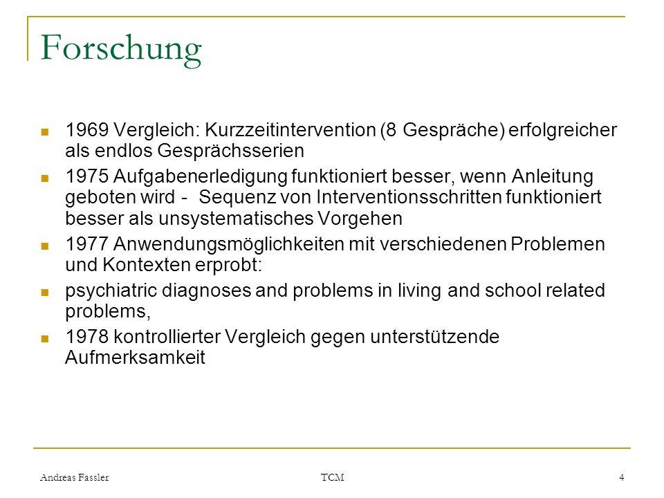 Andreas Fassler TCM 4 Forschung 1969 Vergleich: Kurzzeitintervention (8 Gespräche) erfolgreicher als endlos Gesprächsserien 1975 Aufgabenerledigung fu