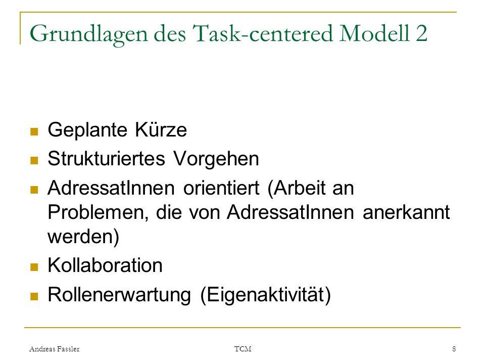 Andreas Fassler TCM 8 Grundlagen des Task-centered Modell 2 Geplante Kürze Strukturiertes Vorgehen AdressatInnen orientiert (Arbeit an Problemen, die