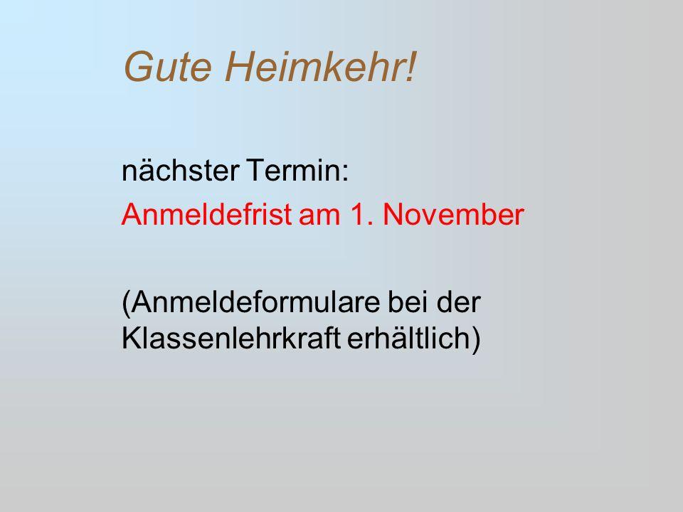 Gute Heimkehr! nächster Termin: Anmeldefrist am 1. November (Anmeldeformulare bei der Klassenlehrkraft erhältlich)