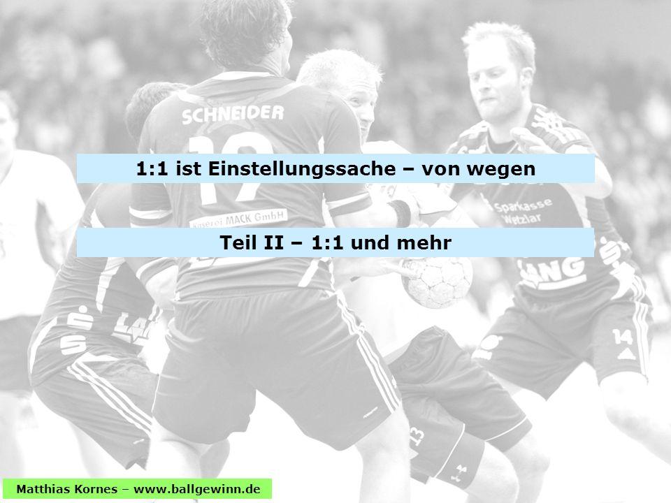 Matthias Kornes – www.ballgewinn.de Teil II – 1:1 und mehr 1:1 ist Einstellungssache – von wegen