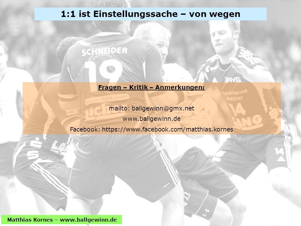 Matthias Kornes – www.ballgewinn.de Abwehr ist Einstellungssache – von wegen1:1 ist Einstellungssache – von wegen Fragen – Kritik – Anmerkungen: mailto: ballgewinn@gmx.net www.ballgewinn.de Facebook: https://www.facebook.com/matthias.kornes