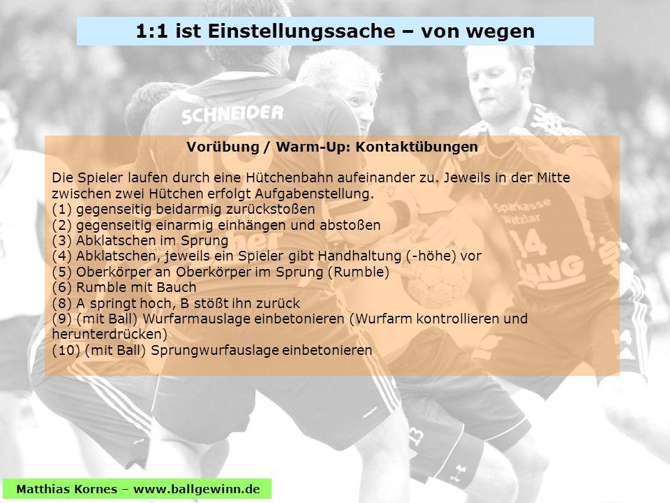 Matthias Kornes – www.ballgewinn.de Vorübung / Warm-Up: Kontaktübungen Die Spieler laufen durch eine Hütchenbahn aufeinander zu.