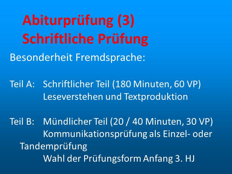 Abiturprüfung (3) Schriftliche Prüfung Besonderheit Fremdsprache: Teil A:Schriftlicher Teil (180 Minuten, 60 VP) Leseverstehen und Textproduktion Teil