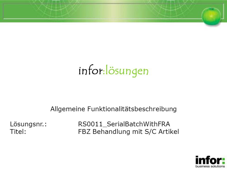 infor:lösungen Allgemeine Funktionalitätsbeschreibung Lösungsnr.:RS0011_SerialBatchWithFRA Titel:FBZ Behandlung mit S/C Artikel FBZ Behandlung mit S/C