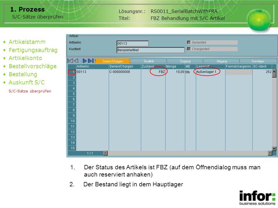 1.Der Status des Artikels ist FBZ (auf dem Öffnendialog muss man auch reserviert anhaken) 1. Prozess Artikelstamm Fertigungsauftrag Artikelkonto Beste