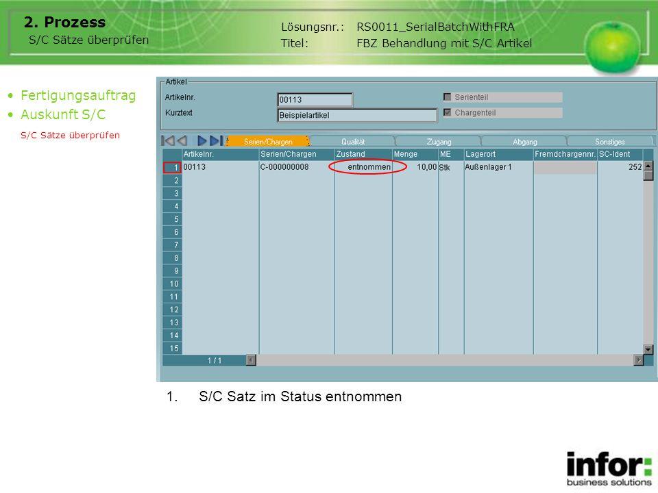 1.S/C Satz im Status entnommen 2. Prozess Fertigungsauftrag Auskunft S/C S/C Sätze überprüfen Lösungsnr.:RS0011_SerialBatchWithFRA Titel:FBZ Behandlun