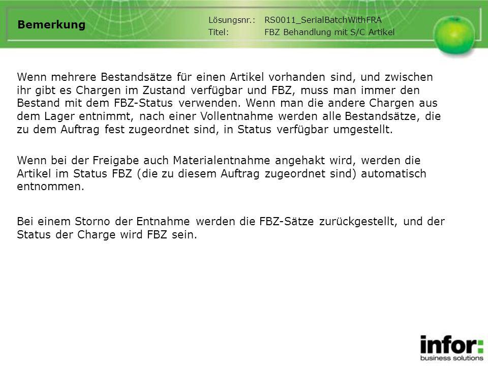 Bemerkung Lösungsnr.:RS0011_SerialBatchWithFRA Titel:FBZ Behandlung mit S/C Artikel Wenn mehrere Bestandsätze für einen Artikel vorhanden sind, und zw