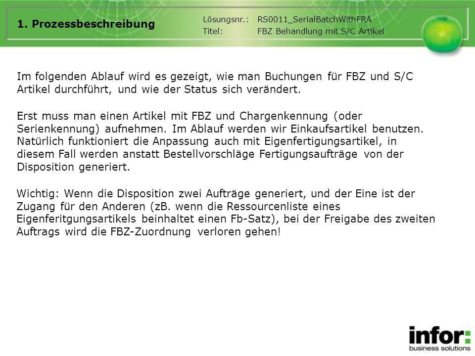 1. Prozessbeschreibung Im folgenden Ablauf wird es gezeigt, wie man Buchungen für FBZ und S/C Artikel durchführt, und wie der Status sich verändert. E