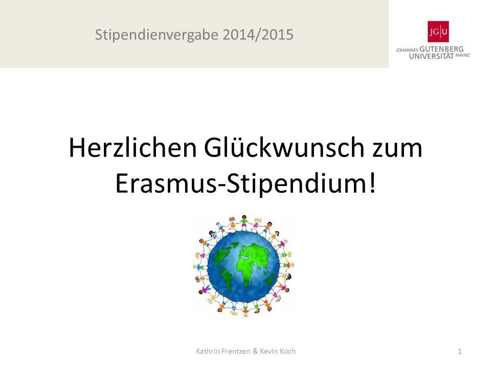 Herzlichen Glückwunsch zum Erasmus-Stipendium! Stipendienvergabe 2014/2015 Kathrin Frentzen & Kevin Koch1