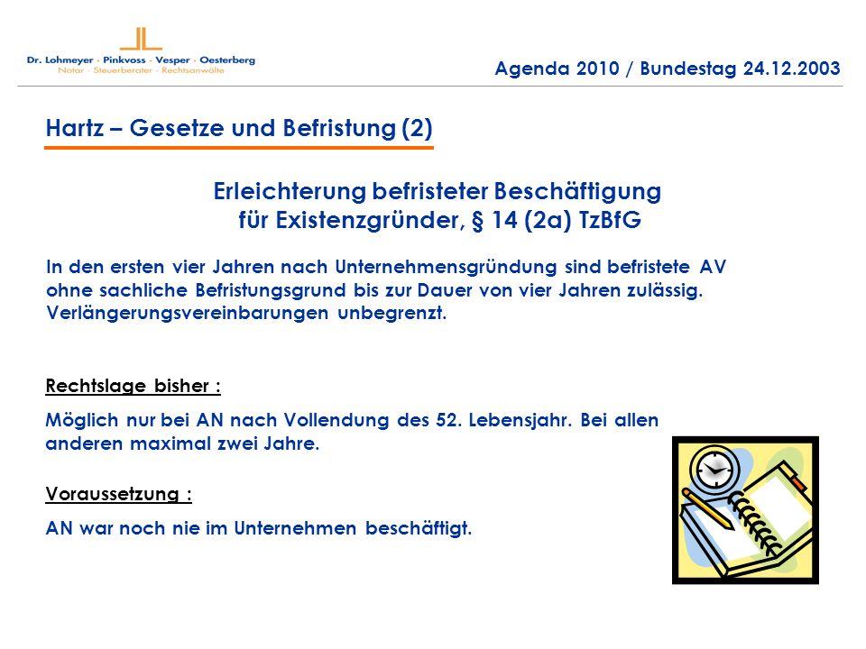 Hartz – Gesetze und Befristung (2) Erleichterung befristeter Beschäftigung für Existenzgründer, § 14 (2a) TzBfG In den ersten vier Jahren nach Unternehmensgründung sind befristete AV ohne sachliche Befristungsgrund bis zur Dauer von vier Jahren zulässig.