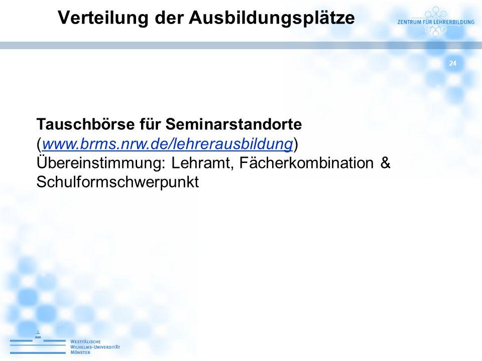 24 Tauschbörse für Seminarstandorte (www.brms.nrw.de/lehrerausbildung) Übereinstimmung: Lehramt, Fächerkombination & Schulformschwerpunktwww.brms.nrw.