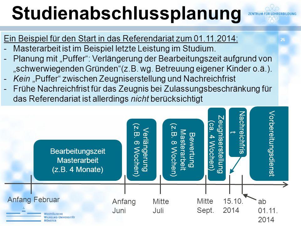 26 Studienabschlussplanung Ein Beispiel für den Start in das Referendariat zum 01.11.2014: -Masterarbeit ist im Beispiel letzte Leistung im Studium. -