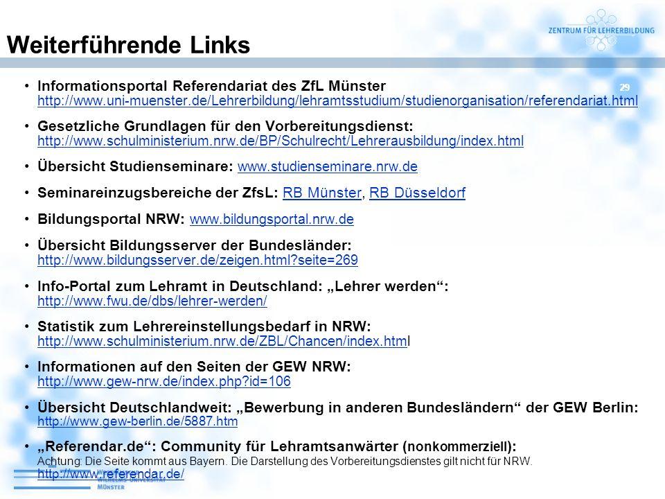 29 Weiterführende Links Informationsportal Referendariat des ZfL Münster http://www.uni-muenster.de/Lehrerbildung/lehramtsstudium/studienorganisation/