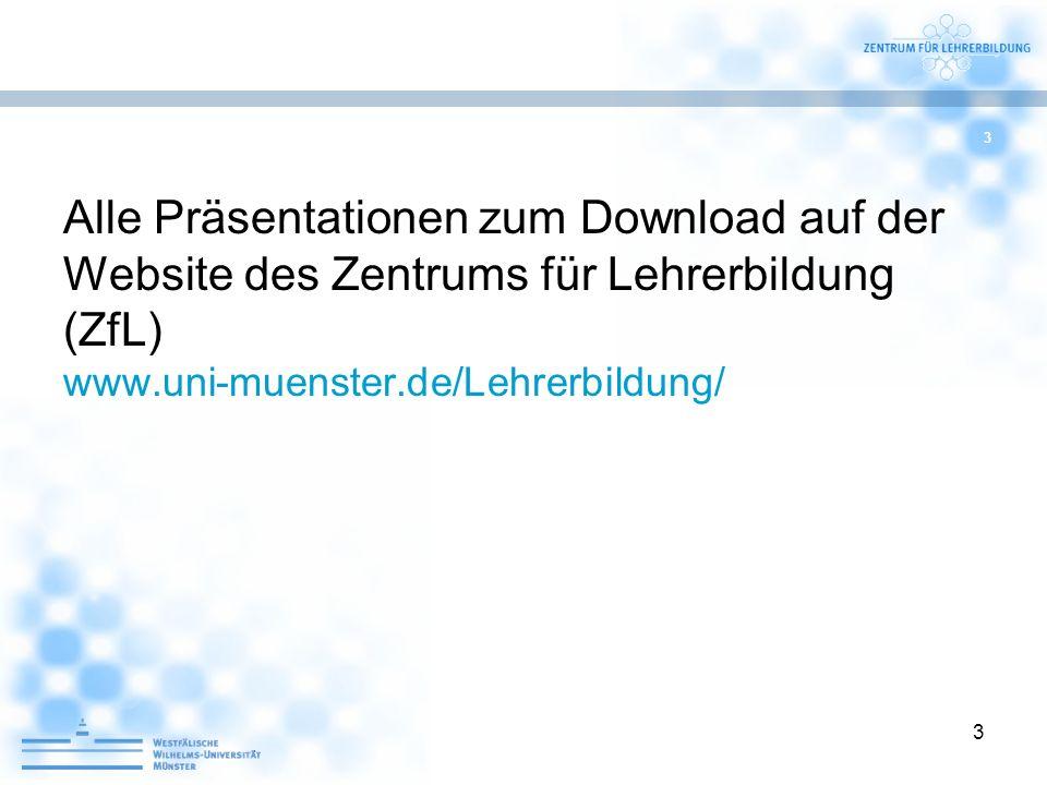 3 Alle Präsentationen zum Download auf der Website des Zentrums für Lehrerbildung (ZfL) www.uni-muenster.de/Lehrerbildung/ 3