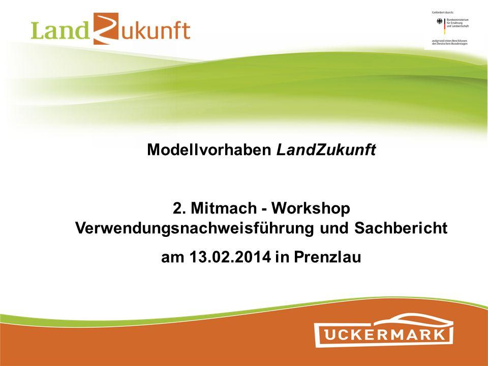 Modellvorhaben LandZukunft 2. Mitmach - Workshop Verwendungsnachweisführung und Sachbericht am 13.02.2014 in Prenzlau