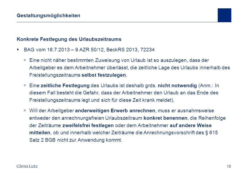18 Gestaltungsmöglichkeiten Konkrete Festlegung des Urlaubszeitraums BAG vom 16.7.2013 – 9 AZR 50/12, BeckRS 2013, 72234 Eine nicht näher bestimmten Z
