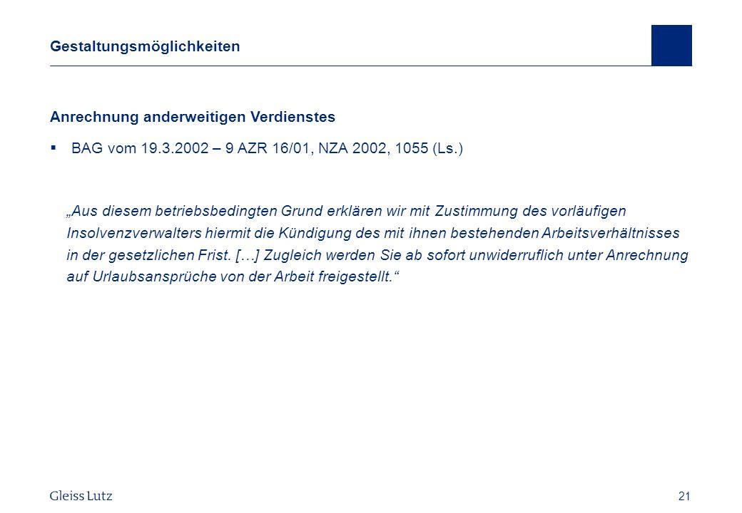 21 Gestaltungsmöglichkeiten Anrechnung anderweitigen Verdienstes BAG vom 19.3.2002 – 9 AZR 16/01, NZA 2002, 1055 (Ls.) Aus diesem betriebsbedingten Gr