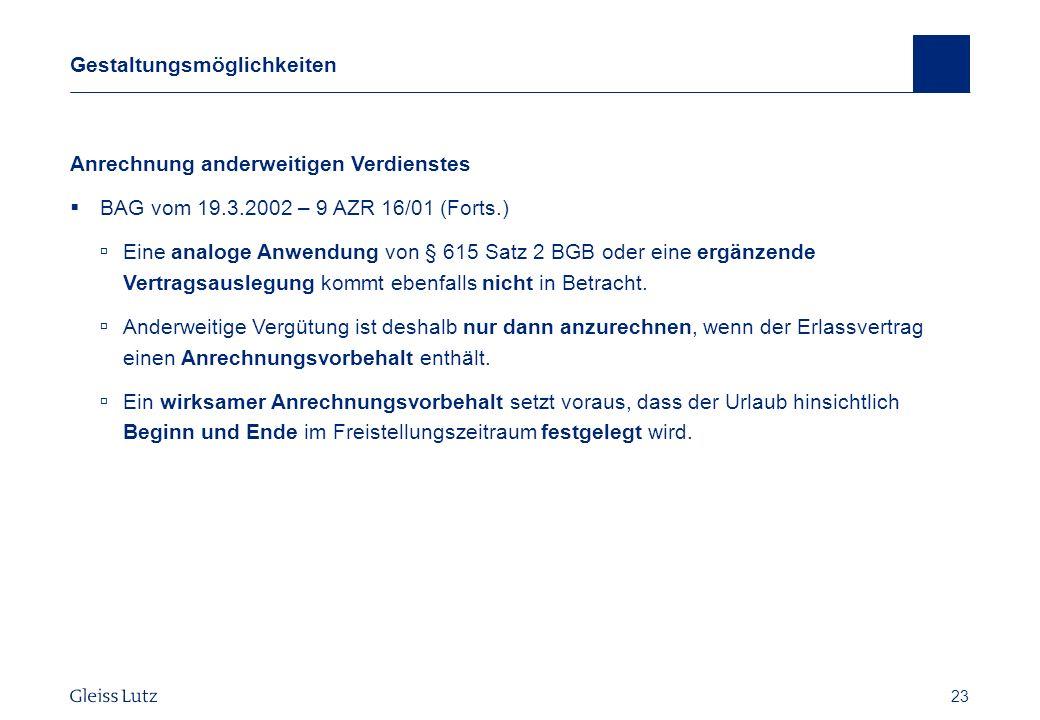 23 Gestaltungsmöglichkeiten Anrechnung anderweitigen Verdienstes BAG vom 19.3.2002 – 9 AZR 16/01 (Forts.) Eine analoge Anwendung von § 615 Satz 2 BGB