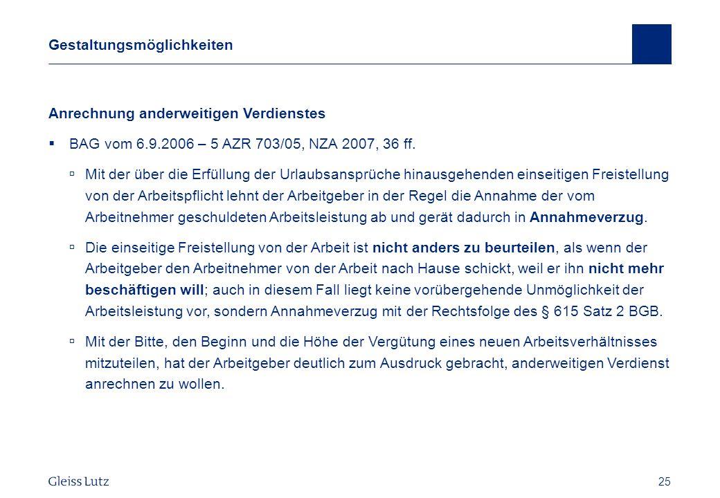 25 Gestaltungsmöglichkeiten Anrechnung anderweitigen Verdienstes BAG vom 6.9.2006 – 5 AZR 703/05, NZA 2007, 36 ff. Mit der über die Erfüllung der Urla