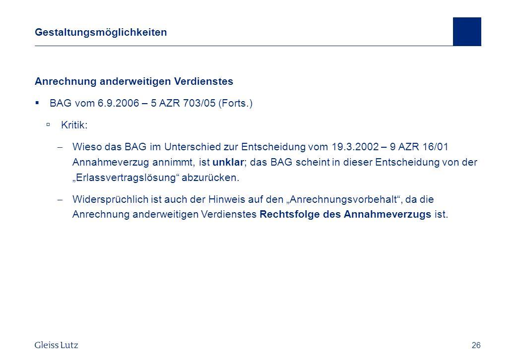 26 Gestaltungsmöglichkeiten Anrechnung anderweitigen Verdienstes BAG vom 6.9.2006 – 5 AZR 703/05 (Forts.) Kritik: Wieso das BAG im Unterschied zur Ent