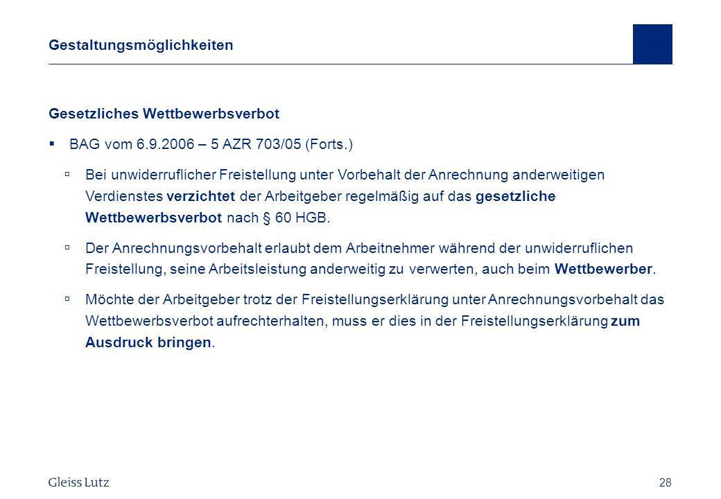 28 Gestaltungsmöglichkeiten Gesetzliches Wettbewerbsverbot BAG vom 6.9.2006 – 5 AZR 703/05 (Forts.) Bei unwiderruflicher Freistellung unter Vorbehalt