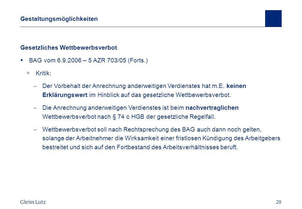 29 Gestaltungsmöglichkeiten Gesetzliches Wettbewerbsverbot BAG vom 6.9.2006 – 5 AZR 703/05 (Forts.) Kritik: Der Vorbehalt der Anrechnung anderweitigen