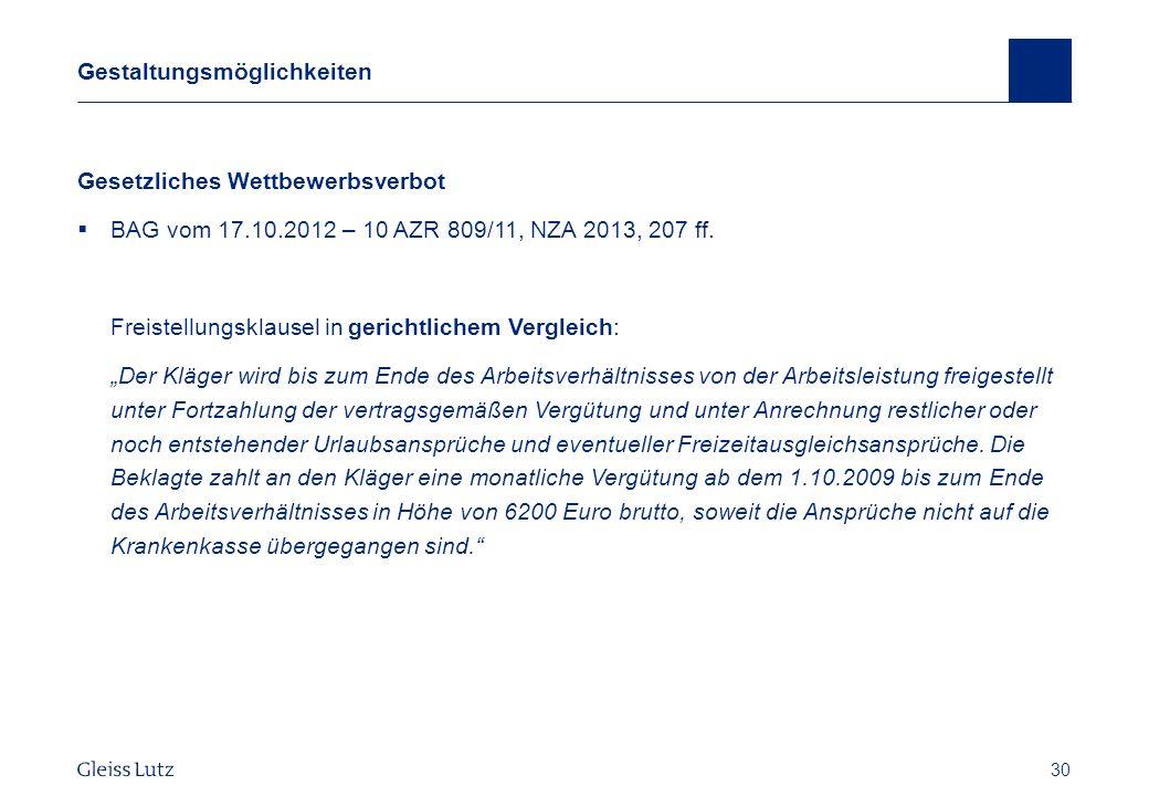 30 Gestaltungsmöglichkeiten Gesetzliches Wettbewerbsverbot BAG vom 17.10.2012 – 10 AZR 809/11, NZA 2013, 207 ff. Freistellungsklausel in gerichtlichem