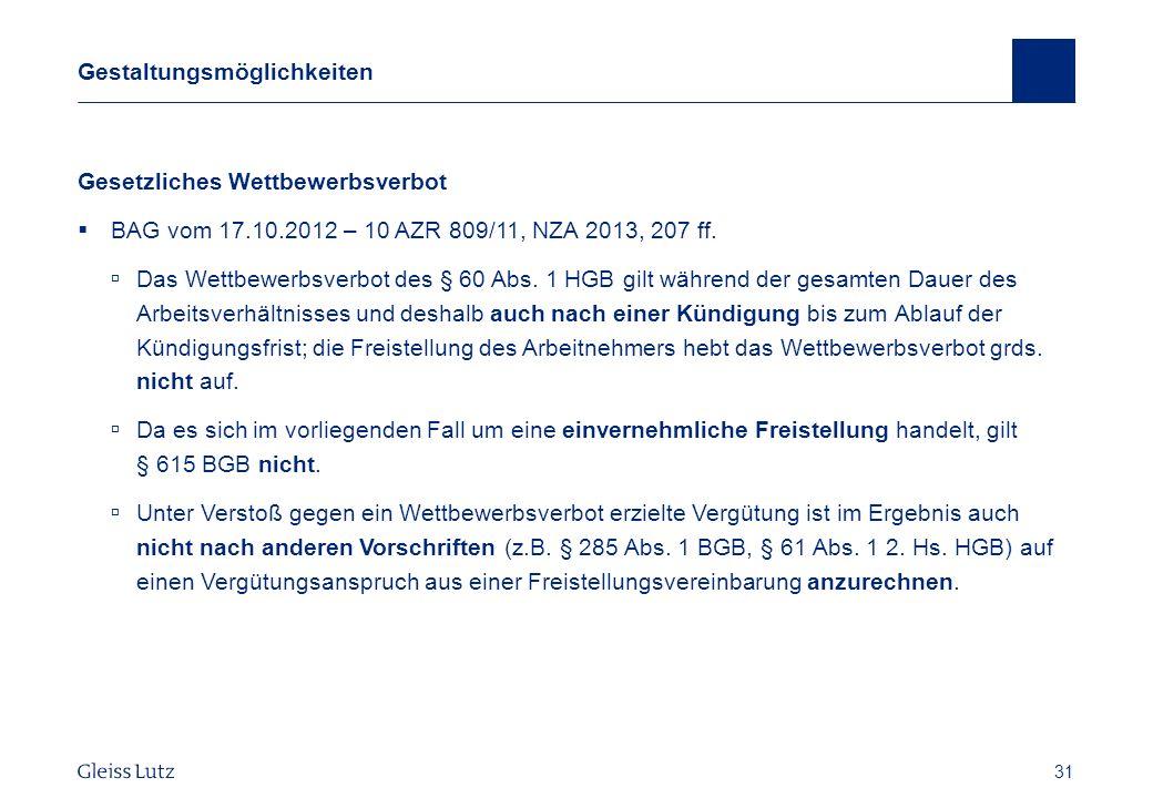31 Gestaltungsmöglichkeiten Gesetzliches Wettbewerbsverbot BAG vom 17.10.2012 – 10 AZR 809/11, NZA 2013, 207 ff. Das Wettbewerbsverbot des § 60 Abs. 1