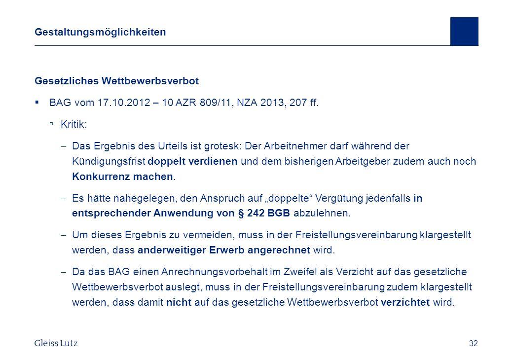 32 Gestaltungsmöglichkeiten Gesetzliches Wettbewerbsverbot BAG vom 17.10.2012 – 10 AZR 809/11, NZA 2013, 207 ff. Kritik: Das Ergebnis des Urteils ist