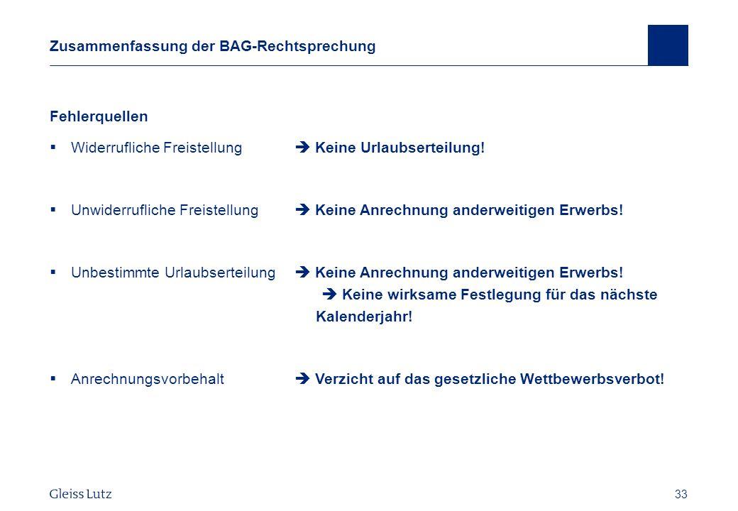 33 Zusammenfassung der BAG-Rechtsprechung Fehlerquellen Widerrufliche Freistellung Keine Urlaubserteilung! Unwiderrufliche Freistellung Keine Anrechnu
