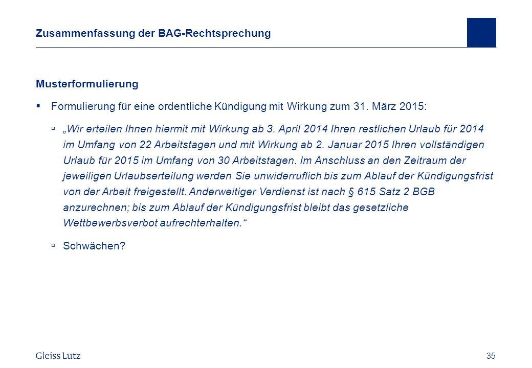 35 Zusammenfassung der BAG-Rechtsprechung Musterformulierung Formulierung für eine ordentliche Kündigung mit Wirkung zum 31. März 2015: Wir erteilen I