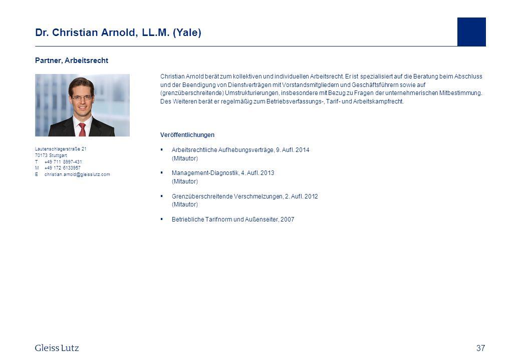 37 Dr. Christian Arnold, LL.M. (Yale) Vorname Name, Datum 37 Lautenschlagerstraße 21 70173 Stuttgart T+49 711 8997-431 M+49 172 6133957 Echristian.arn