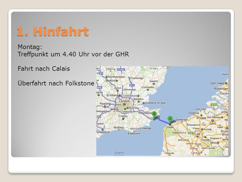 1. Hinfahrt Montag: Treffpunkt um 4.40 Uhr vor der GHR Fahrt nach Calais Überfahrt nach Folkstone