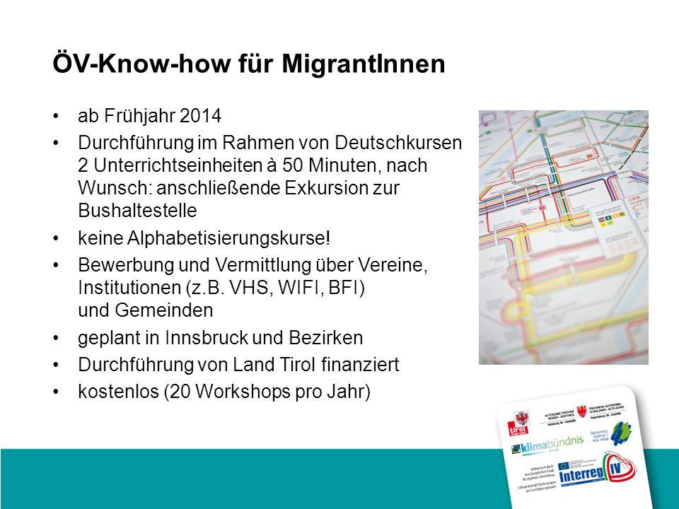 ÖV-Know-how für MigrantInnen ab Frühjahr 2014 Durchführung im Rahmen von Deutschkursen 2 Unterrichtseinheiten à 50 Minuten, nach Wunsch: anschließende Exkursion zur Bushaltestelle keine Alphabetisierungskurse.